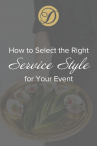 How to Select the Right Service Style for your event Duvall Catering & Events